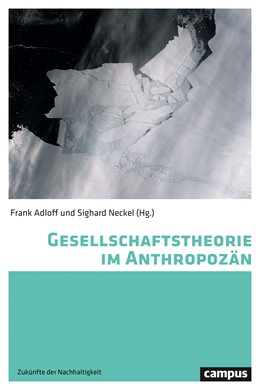 Abbildung von Adloff / Neckel | Gesellschaftstheorie im Anthropozän | 1. Auflage | 2020 | beck-shop.de
