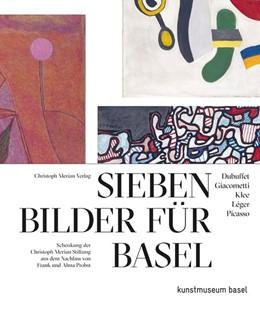 Abbildung von Sieben Bilder für Basel - Dubuffet, Giacometti, Klee, Legér, Picasso   1. Auflage   2020   beck-shop.de