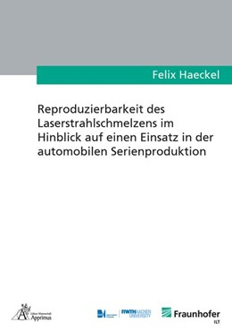 Abbildung von Haeckel | Reproduzierbarkeit des Laserstrahlschmelzens im Hinblick auf einen Einsatz in der automobilen Serienproduktion | 1. Auflage | 2020 | beck-shop.de