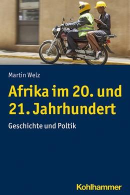 Abbildung von Welz | Afrika im 20. und 21. Jahrhundert | 2020 | Geschichte und Politik