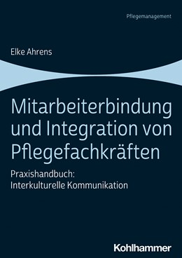 Abbildung von Ahrens | Mitarbeiterbindung und Integration von Pflegefachkräften | 2020 | Praxishandbuch: Interkulturell...