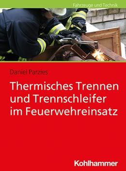 Abbildung von Parzies   Thermisches Trennen und Trennschleifen im Feuerwehreinsatz   1. Auflage   2021   beck-shop.de
