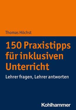 Abbildung von Höchst | 150 Praxistipps für inklusiven Unterricht | 2020 | Lehrer fragen, Lehrer antworte...