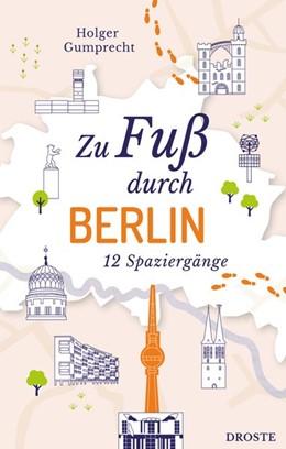 Abbildung von Gumprecht | Zu Fuß durch Berlin | 1. Auflage | 2021 | beck-shop.de