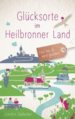 Abbildung von Stallecker | Glücksorte im Heilbronner Land | 1. Auflage | 2020 | beck-shop.de