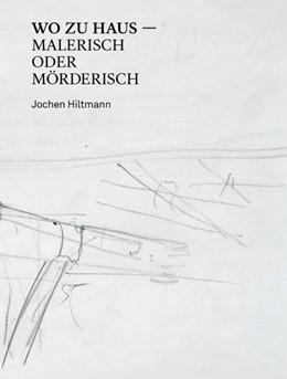 Abbildung von Hiltmann | Jochen Hiltmann | 2020 | WO ZU HAUS - MALERISCH ODER MÖ...