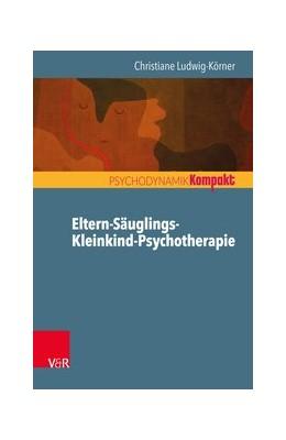 Abbildung von Ludwig-Körner   Eltern-Säuglings-Kleinkind-Psychotherapie   1. Auflage   2016   beck-shop.de