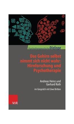 Abbildung von Roth / Heinz | Das Gehirn selbst nimmt sich nicht wahr: Hirnforschung und Psychotherapie | 1. Auflage | 2017 | beck-shop.de