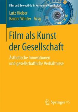 Abbildung von Hieber / Winter | Film als Kunst der Gesellschaft | 2020 | Ästhetische Innovationen und g...