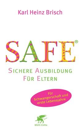Abbildung von Brisch | SAFE® - Sichere Ausbildung für Eltern | 2010 | Sichere Bindung zwischen Elter...