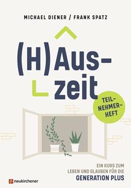 Abbildung von Diener / Spatz | (H)Auszeit - Ein Kurs zum Leben und Glauben für die Generation PLUS | 2020 | Teilnehmerheft