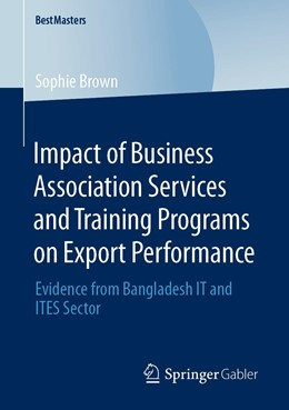 Abbildung von Brown   Impact of Business Association Services and Training Programs on Export Performance   1st ed. 2020   2020   Evidence from Bangladesh IT an...