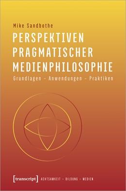 Abbildung von Sandbothe   Perspektiven pragmatischer Medienphilosophie   2020   Grundlagen - Anwendungen - Pra...   3
