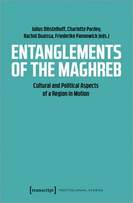 Abbildung von Dihstelhoff / Pardey / Ouaissa / Pannewick | Entanglements of the Maghreb | 2021 | Cultural and Political Aspects... | 42