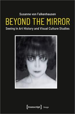 Abbildung von Falkenhausen   Beyond the Mirror   2020   Seeing in Art History and Visu...   182
