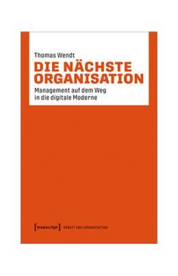 Abbildung von Wendt | Die nächste Organisation | 2020 | Management auf dem Weg in die ... | 3