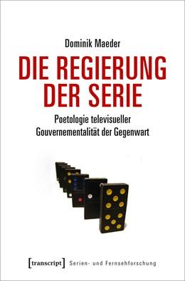 Abbildung von Maeder | Die Regierung der Serie | 1. Auflage | 2020 | 1 | beck-shop.de