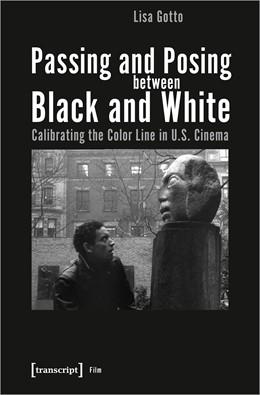 Abbildung von Gotto | Passing and Posing between Black and White | 1. Auflage | 2021 | beck-shop.de