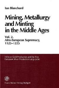 Abbildung von Blanchard | Mining, Metallurgy and Minting in the Middle Ages. Vol. 2 | 2001