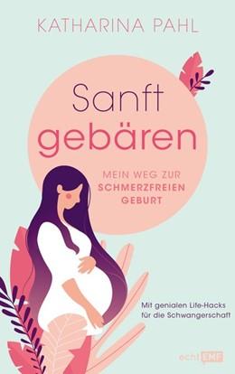 Abbildung von Pahl   Sanft gebären: Mein Weg zur schmerzfreien Geburt   1. Auflage   2020   beck-shop.de