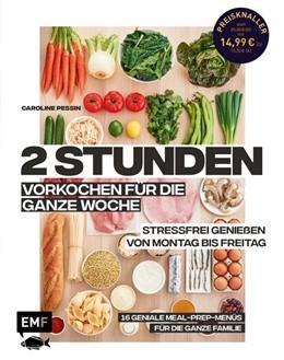 Abbildung von 2 Stunden vorkochen für die ganze Woche - 16 geniale Meal-Prep-Menüs für die ganze Familie | 1. Auflage | 2020 | beck-shop.de