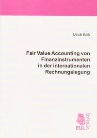 Fair Value Accounting von Finanzinstrumenten in der internationalen Rechnungslegung | Kalk, 2008 | Buch (Cover)