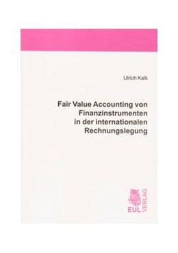 Abbildung von Kalk | Fair Value Accounting von Finanzinstrumenten in der internationalen Rechnungslegung | 2008 | Bilanztheoretische Zielsetzung...