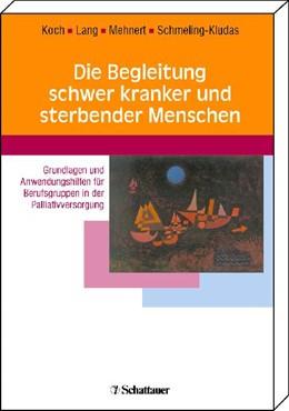 Abbildung von Koch / Lang / Mehnert | Die Begleitung schwer kranker und sterbender Menschen | 2005 | Grundlagen und Anwendungshilfe...