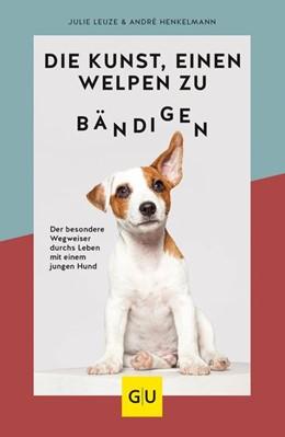 Abbildung von Henkelmann / Leuze | Die Kunst, einen Welpen zu bändigen | 1. Auflage | 2020 | beck-shop.de