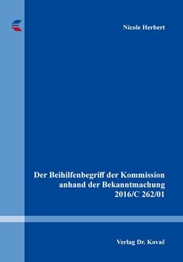Abbildung von Herbert | Der Beihilfenbegriff der Kommission anhand der Bekanntmachung 2016/C 262/01 | 1. Auflage | 2020 | 170 | beck-shop.de