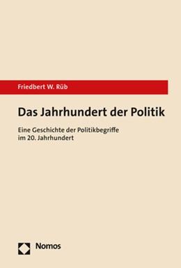 Abbildung von Rüb | Das Jahrhundert der Politik | 1. Auflage | 2020 | beck-shop.de