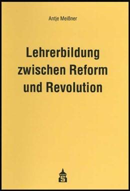 Abbildung von Meißner   Lehrerbildung zwischen Reform und Revolution   2004