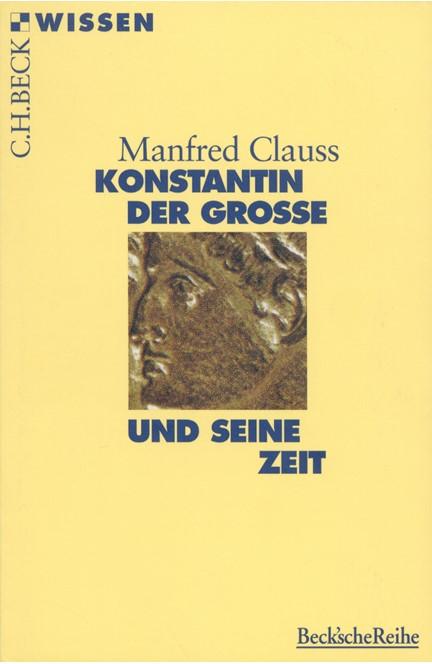 Cover: Manfred Clauss, Konstantin der Grosse und seine Zeit