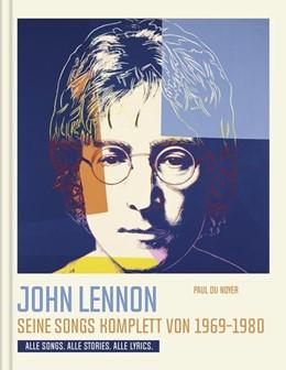 Abbildung von Du Noyer | John Lennon. Seine Songs komplett von 1969-1980. Alle Songs. Alle Stories. Alle Lyrics. | 1. Auflage | 2020 | beck-shop.de