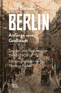 Abbildung von Ostwald / Böhm | Berlin - Anfänge einer Großstadt | 1. Auflage | 2020 | beck-shop.de