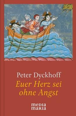 Abbildung von Dyckhoff | Euer Herz sei ohne Angst | 1. Auflage | 2020 | beck-shop.de