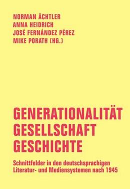 Abbildung von Ächtler / Heidrich / Fernández Pérez / Porath | Generationalität - Gesellschaft - Geschichte | 2020 | Schnittfelder in den deutschsp...