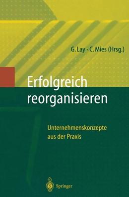 Abbildung von Lay / Mies | Erfolgreich Reorganisieren | 1997 | Unternehmenskonzepte aus der P...