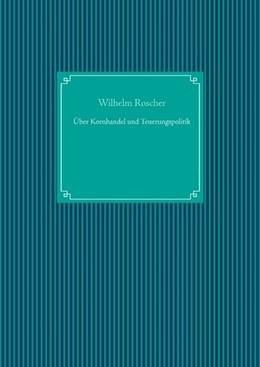 Abbildung von Roscher / Ug | Über Kornhandel und Teuerungspolitik | 1. Auflage | 2020 | beck-shop.de