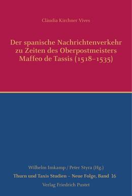Abbildung von Kirchner Vives   Der spanische Nachrichtenverkehr zu Zeiten des Oberpostmeisters Maffeo de Tassis (1518-1535)   1. Auflage   2021   beck-shop.de