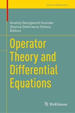 Abbildung von Georgievich Kusraev / Dmitrievna Totieva | Operator Theory and Differential Equations | 1. Auflage | 2020 | beck-shop.de