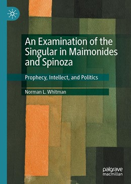 Abbildung von Whitman | An Examination of the Singular in Maimonides and Spinoza | 1st ed. 2020 | 2020 | Prophecy, Intellect, and Polit...
