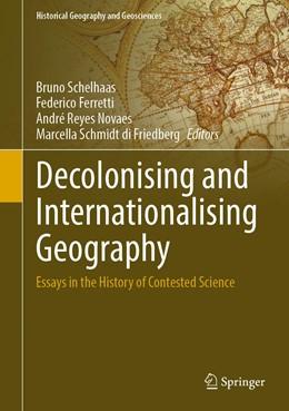Abbildung von Schelhaas / Ferretti / Reyes Novaes / Schmidt di Friedberg   Decolonising and Internationalising Geography   1st ed. 2021   2020   Essays in the History of Conte...