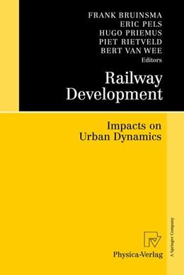 Abbildung von Bruinsma / Pels / Priemus / Rietveld / van Wee | Railway Development | 2007 | Impacts on Urban Dynamics
