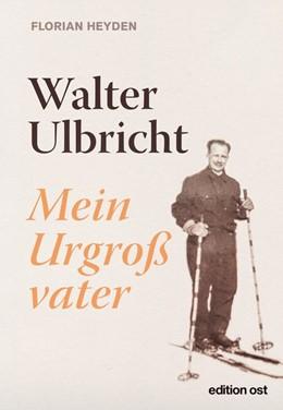 Abbildung von Heyden | Walter Ulbricht | 2020 | Mein Urgroßvater