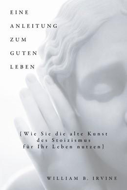 Abbildung von Irvine / Schuler | Eine Anleitung zum guten Leben | 1. Auflage | 2020 | beck-shop.de