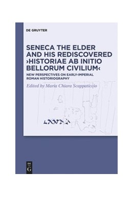 Abbildung von Scappaticcio | Seneca the Elder and his rediscovered ›Historiae ab initio bellorum civilium‹ | 2020 | New perspectives on early-impe...