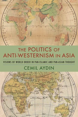Abbildung von Aydin | The Politics of Anti-Westernism in Asia | 2007 | Visions of World Order in Pan-...