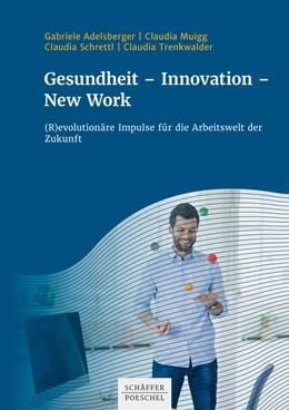 Abbildung von Adelsberger / Muigg / Schrettl   Gesundheit - Innovation - New Work   2020   (R)evolutionäre Impulse für di...