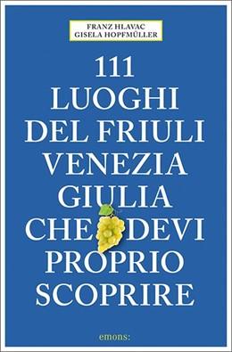 Abbildung von Hlavac / Hopfmüller | 111 luoghi del Friuli Venezia Giulia che devi proprio scoprire | 1. Auflage | 2020 | beck-shop.de